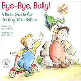 Bye-Bye, Bully! A Kid's Guide For Dealing With Bullies