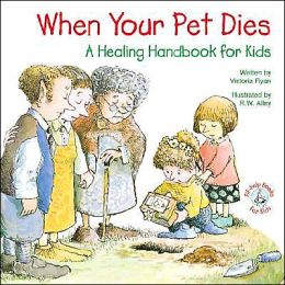 When Your Pet Dies: A Healing Handbook for Kids