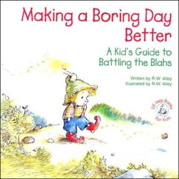 Making a Boring Day Better: A Kid's Guide to Battling the Blahs