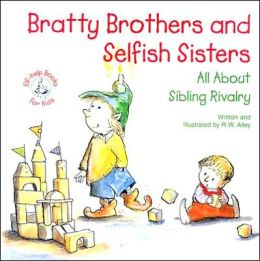 Bratty Brothers and Selfish Sisters: All about Sibling Rivalry