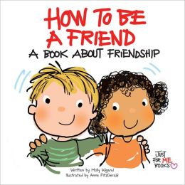 How to Be a Friend: A Book about Friendship