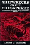 Shipwrecks on the Chesapeake: Maritime Disasters on Chesapeake Bay and its Tributaries 1608-1978