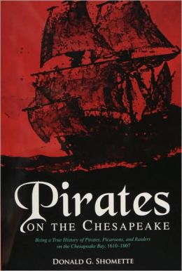 Pirates on the Chesapeake: Being a True History of Pirates, Picaroons, and Raiders on Chesapeake Bay, 1610-1807