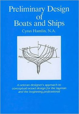 Preliminary Design of Boats and Ships: A Veteran Designer's Approach to Conceptual Vessel Design for the Layman and the Beginning Professional