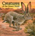 Book Cover Image. Title: Creatures of the Desert World, Author: National Geographic Society