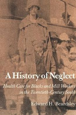 A History of Neglect: Health Care for Southern Blacks and Mill Workers in the Twentieth-Century South