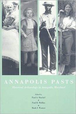 Annapolis Pasts: Historical Archaeology in Annapolis, Maryland
