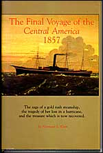 Final Voyage of the Central America, 1857: The Saga of a Gold Rush Steamship, the Tragedy of Her Loss in a Hurricane, and the Treasure Which Is Now Recovered