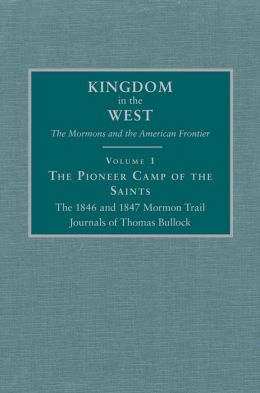 Pioneer Camp of the Saints: The 1846 and 1847 Mormon Trail Journals of Thomas Bullock