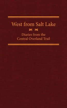 West from Salt Lake: Diaries from the Central Overland Trail