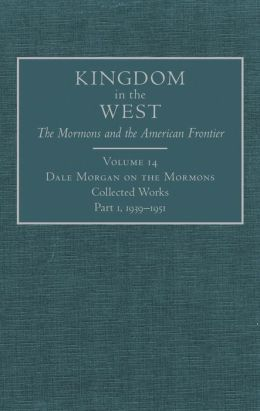 Dale Morgan on the Mormons: Collected Works, Part 1, 1939-1951