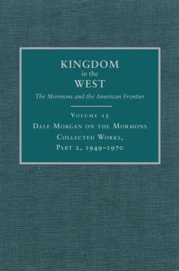 Dale Morgan on the Mormons: Collected Works, Part 2, 1949-1970