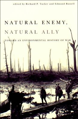Natural Enemy, Natural Ally: Toward an Environmental History of Warfare