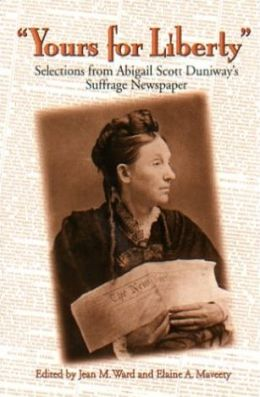 Yours for Liberty: Selections from Abigail Scott Duniway's Suffrage Newspaper