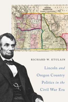 Lincoln and Oregon Country Politics in the Civil War Era