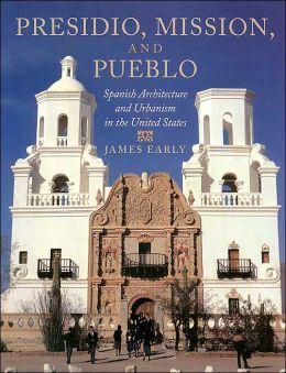 Presidio, Mission, and Pueblo: Spanish Architecture and Urbanism in the United States