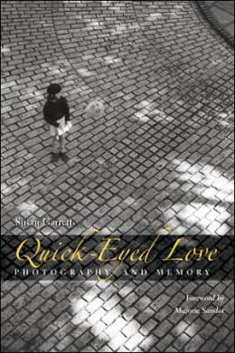Quick-Eyed Love: Photography and Memory