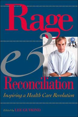 Rage and Reconciliation: Inspiring a Health Care Revolution