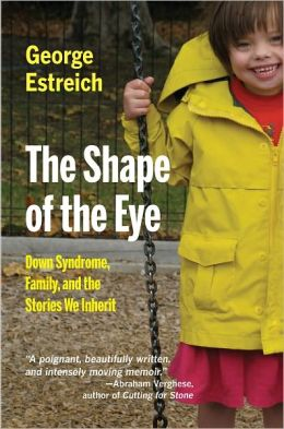 The Shape of the Eye: Down Syndrome, Family, and the Stories We Inherit