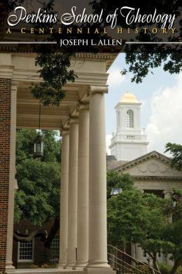 Perkins School of Theology: A Centennial History
