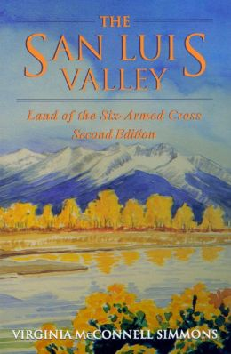 The San Luis Valley; Land of the Six-Armed Cross