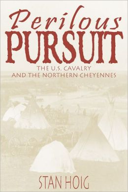 Perilous Pursuit: The U. S. Cavalry and the Northern Cheyennes