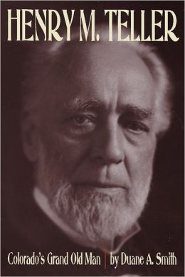 Henry M. Teller: Colorado's Grand Old Man