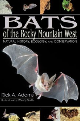 Bats of the Rocky Mountain West: Natural History,Ecology, and Conservation