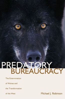 Predatory Bureaucracy: The Extermination of Wolves and the Transformation of the West