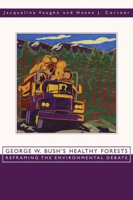 George W. Bush's Healthy Forests: Reframing the Environmental Debate