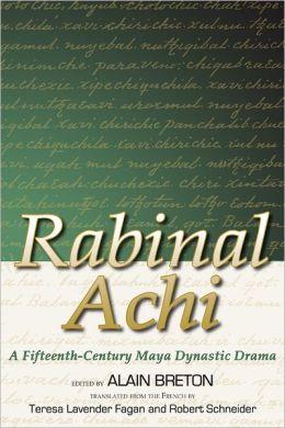 Rabinal Achi: A Fifteenth Century Maya Dynastic Drama