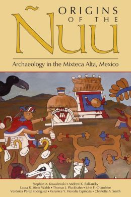 Origins of the Nuu: Archaeology in the Mixteca Alta, Mexico