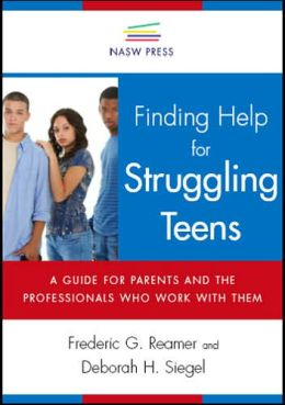 Finding Help for Struggling Teens: A Guide for Parents and the Professionals Who Work with Them