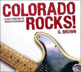 Colorado Rocks!: Five Decades of Rock Music History