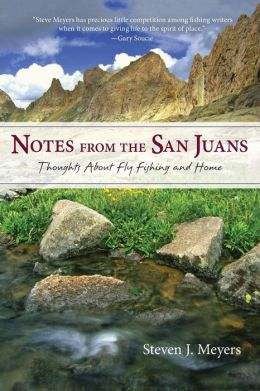 Notes from the San Juans: Thoughts about Fly Fishing and Home