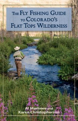 The fly fishing guide to colorado 39 s flat tops wilderness for Colorado fishing guide
