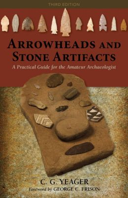 Arrowheads and Stone Artifacts: A Practical Guide for the Amateur Archeologist