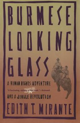 Burmese Looking Glass: A Human Rights Adventure and a Jungle Revolution