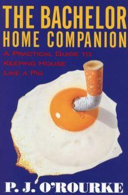 The Bachelor Home Companion: A Practical Guide to Keeping House Like a Pig