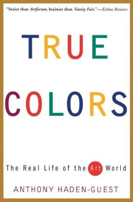True Colors: The Real Life of the Art World