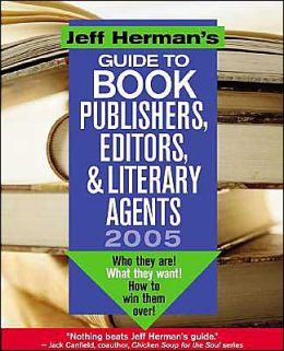 Jeff Herman's Guide to Publishers, Editors and Literary Agents 2005