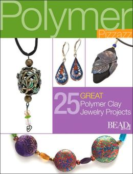Polymer Pizzazz: 25 Great Polymer Clay Jewelry Projects