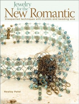 Jewelry for the New Romantic: Unexpected Techniques with Crystals and Beading Wire