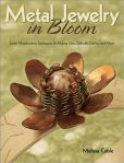 Book Cover Image. Title: Metal Jewelry in Bloom:  Learn Metalworking Techniques by Creating Lilies, Daffodils, Dahlias, and More, Author: Melissa Cable