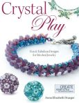 Book Cover Image. Title: Crystal Play:  Fun & Fabulous Designs for Stitched Jewelry, Author: Anna Elizabeth Draeger
