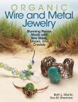 Book Cover Image. Title: Organic Wire and Metal Jewelry:  Stunning Pieces Made with Sea Glass, Stones, and Crystals, Author: Eva M. Sherman