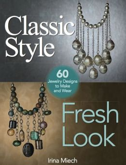 Classic Style, Fresh Look: Sixty Jewelry Designs to Make and Wear (PagePerfect NOOK Book)
