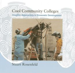 Cool Community Colleges: Creative Approaches to Economic Development
