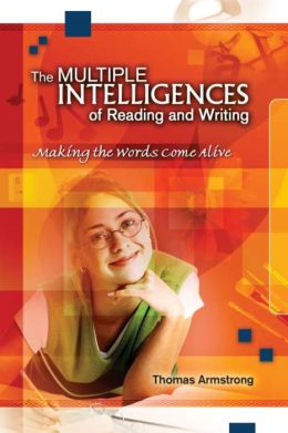Multiple Intelligences of Reading and Writing: Making the Words Come Alive