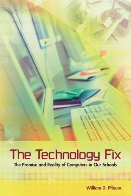 Technology Fix: The Promise and Reality of Computers in Our Schools